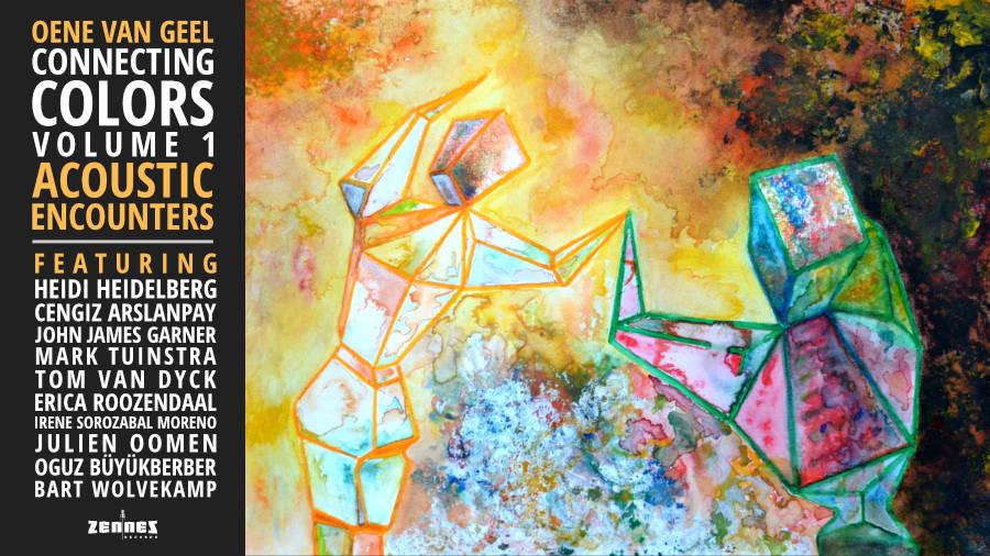 Oene van Geel - Connecting Colors Vol. 1 Acoustic Encounters